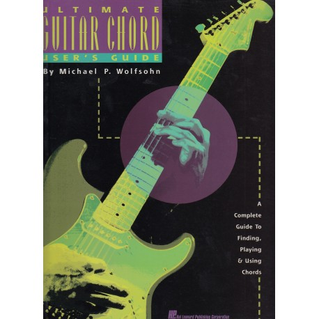 Ultimate Guitar Chord User's Guide, Michael P. Wolfsohn